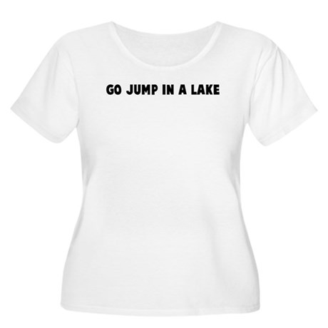 Go jump in a lake Women's Plus Size Scoop Neck T-S