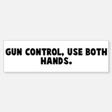 Gun control use both hands Bumper Bumper Bumper Sticker