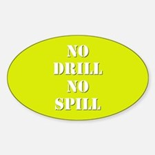 NO DRILL, NO SPILL Decal