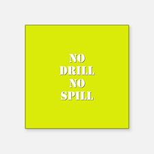 NO DRILL, NO SPILL Sticker