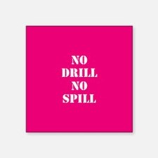 NO DRILL, NO SPILL Sticker