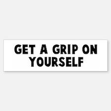Get a grip on yourself Bumper Bumper Bumper Sticker