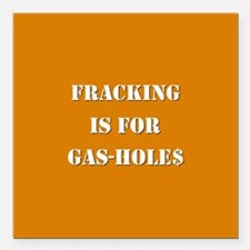 """FRACKING IS FOR... Square Car Magnet 3"""" x 3"""""""