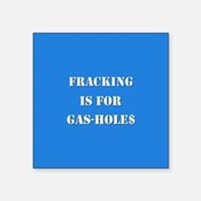 """FRACKING IS FOR... Square Sticker 3"""" x 3"""""""