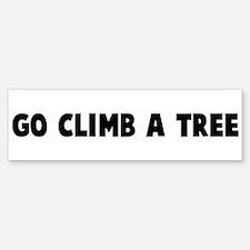 Go climb a tree Bumper Bumper Bumper Sticker