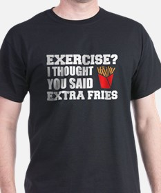 Exercise? I Thought Extra Fries T-Shirt