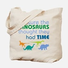 Dinosaurs had time Tote Bag