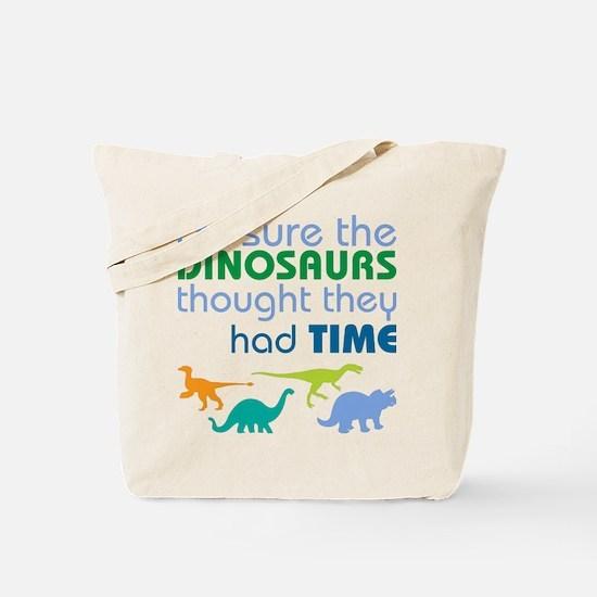 Dinosaurs had time Tote Bag