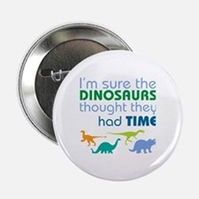 "Dinosaurs had time 2.25"" Button"