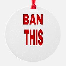 BAN THIS Ornament