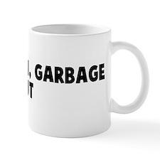 Garbage in garbage out Mug