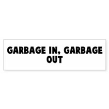 Garbage in garbage out Bumper Bumper Sticker