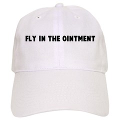 Fly in the ointment Baseball Cap