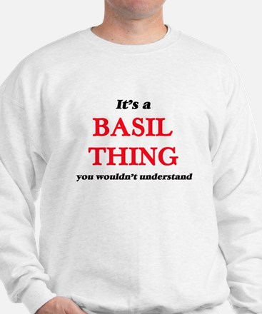 It's a Basil thing, you wouldn' Sweatshirt