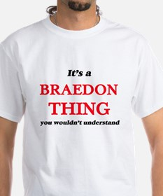 It's a Braedon thing, you wouldn't T-Shirt