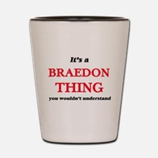 It's a Braedon thing, you wouldn&#3 Shot Glass