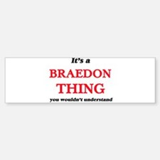 It's a Braedon thing, you would Bumper Bumper Bumper Sticker