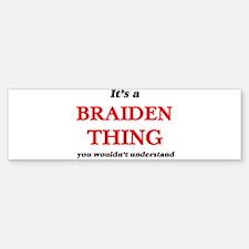 It's a Braiden thing, you would Bumper Bumper Bumper Sticker
