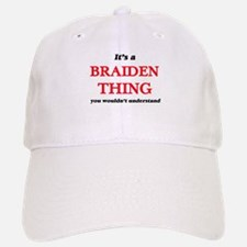 It's a Braiden thing, you wouldn't und Baseball Baseball Cap