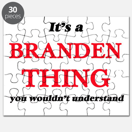 It's a Branden thing, you wouldn't Puzzle