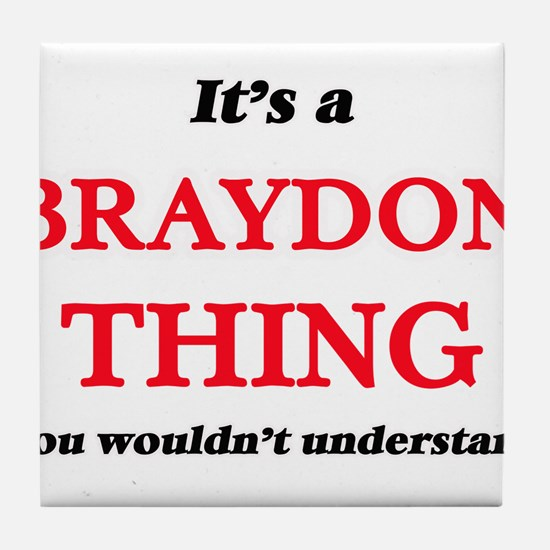 It's a Braydon thing, you wouldn& Tile Coaster