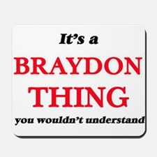 It's a Braydon thing, you wouldn&#39 Mousepad