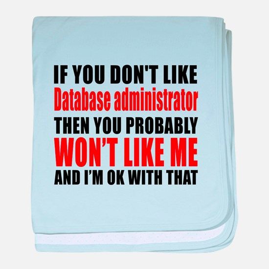If You Do Not Like Database administr baby blanket