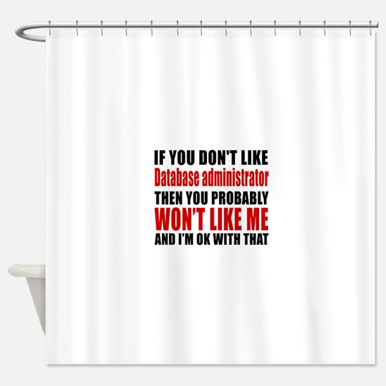 If You Do Not Like Database adminis Shower Curtain