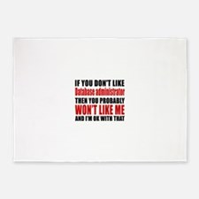 If You Do Not Like Database adminis 5'x7'Area Rug