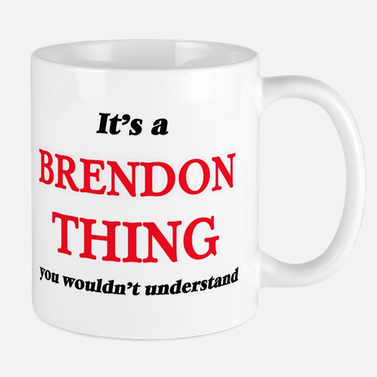 It's a Brendon thing, you wouldn't un Mugs