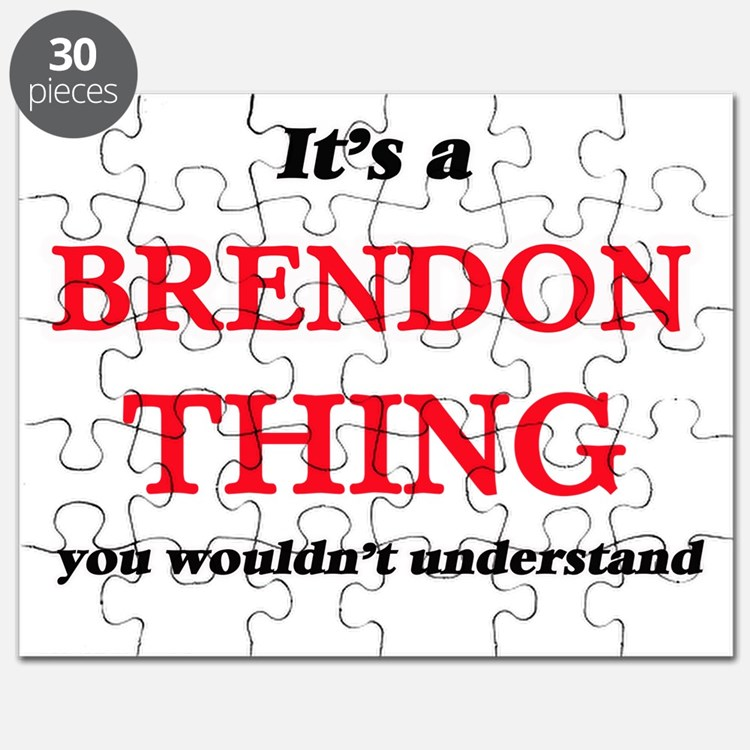 It's a Brendon thing, you wouldn't Puzzle