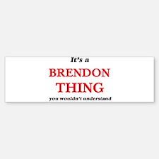 It's a Brendon thing, you would Bumper Bumper Bumper Sticker