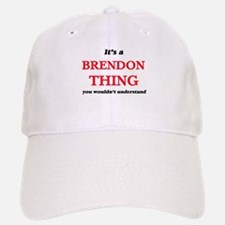 It's a Brendon thing, you wouldn't und Baseball Baseball Cap