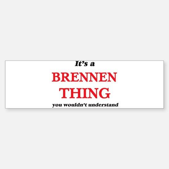 It's a Brennen thing, you would Bumper Bumper Bumper Sticker