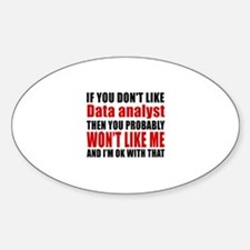 If You Do Not Like Data analyst Sticker (Oval)