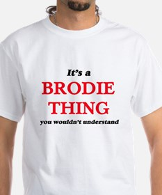 It's a Brodie thing, you wouldn't T-Shirt