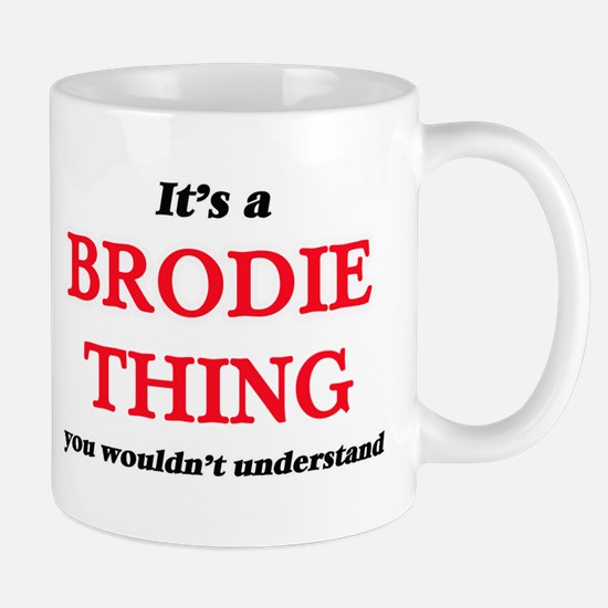 It's a Brodie thing, you wouldn't und Mugs