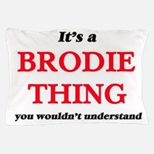 It's a Brodie thing, you wouldn&#3 Pillow Case