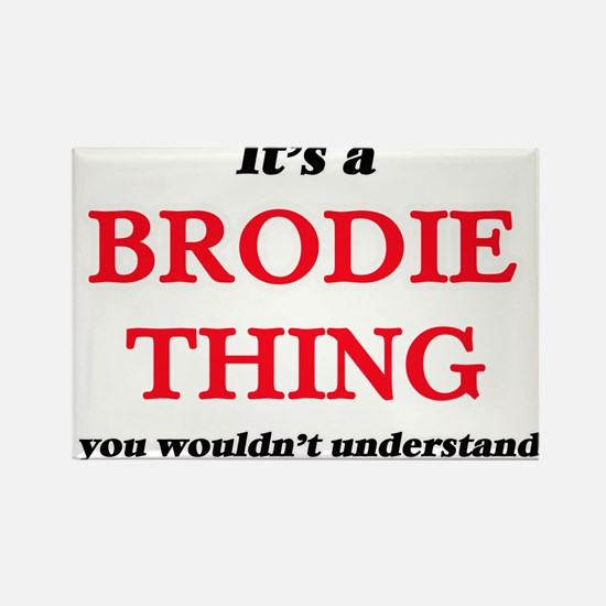 It's a Brodie thing, you wouldn't Magnets