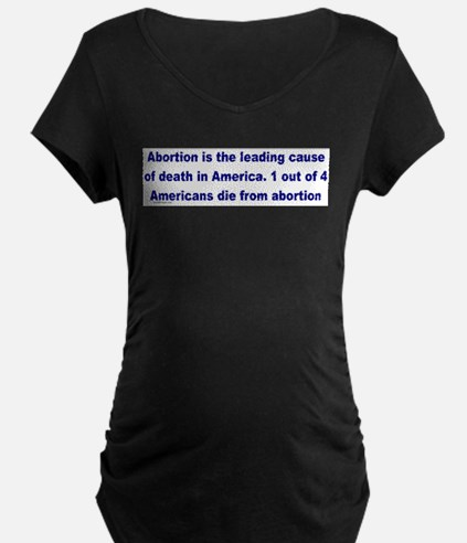 Abortion Leading Cause of Death Maternity T-Shirt