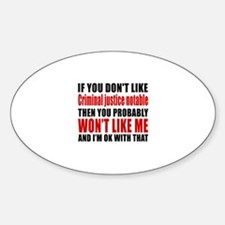 If You Do Not Like Criminal justice Sticker (Oval)