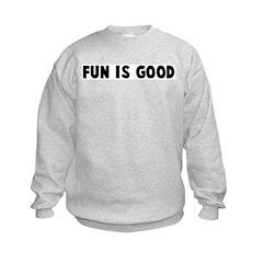 Fun is good Sweatshirt