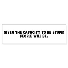 Given the capacity to be stup Bumper Bumper Sticker