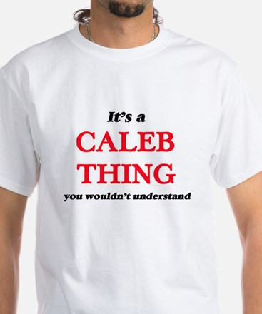 It's a Caleb thing, you wouldn't u T-Shirt