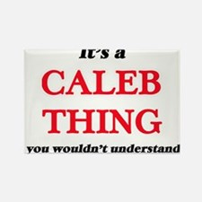 It's a Caleb thing, you wouldn't u Magnets