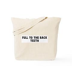 Full to the back teeth Tote Bag