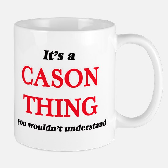 It's a Cason thing, you wouldn't unde Mugs