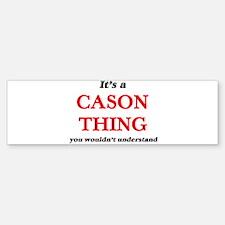 It's a Cason thing, you wouldn& Bumper Bumper Bumper Sticker