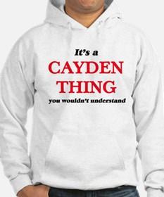 It's a Cayden thing, you wouldn&#39 Sweatshirt