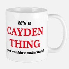 It's a Cayden thing, you wouldn't und Mugs